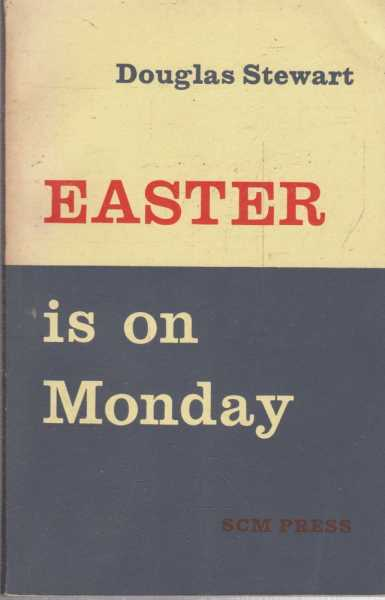 Easter is on Monday - Sermons 1955-62, Douglas Stewart
