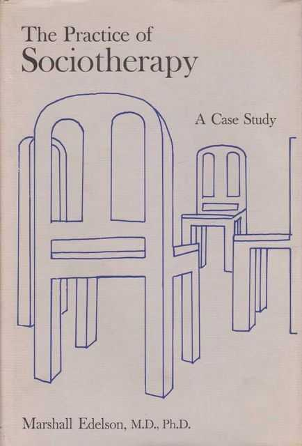 The Practice Of Sociotherapy - A Case Study, Marshall Edelson