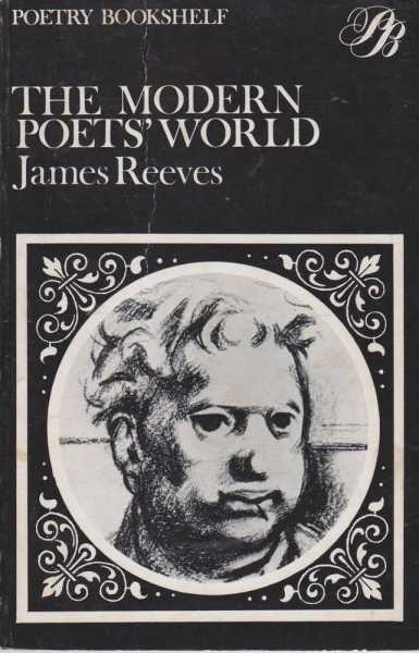 The Modern Poets World [Poetry Bookshelf], James Reeves [Edited with an Introduction and Commentary]
