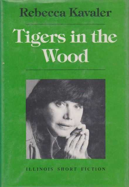 Tigers In The Wood, Rebecca Kavaler