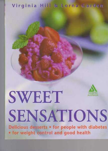 Sweet Sensations - Delicious Desserts For People With Diabetes, For Weight Control and Good Health, Virginia Hill & Lorna Garden