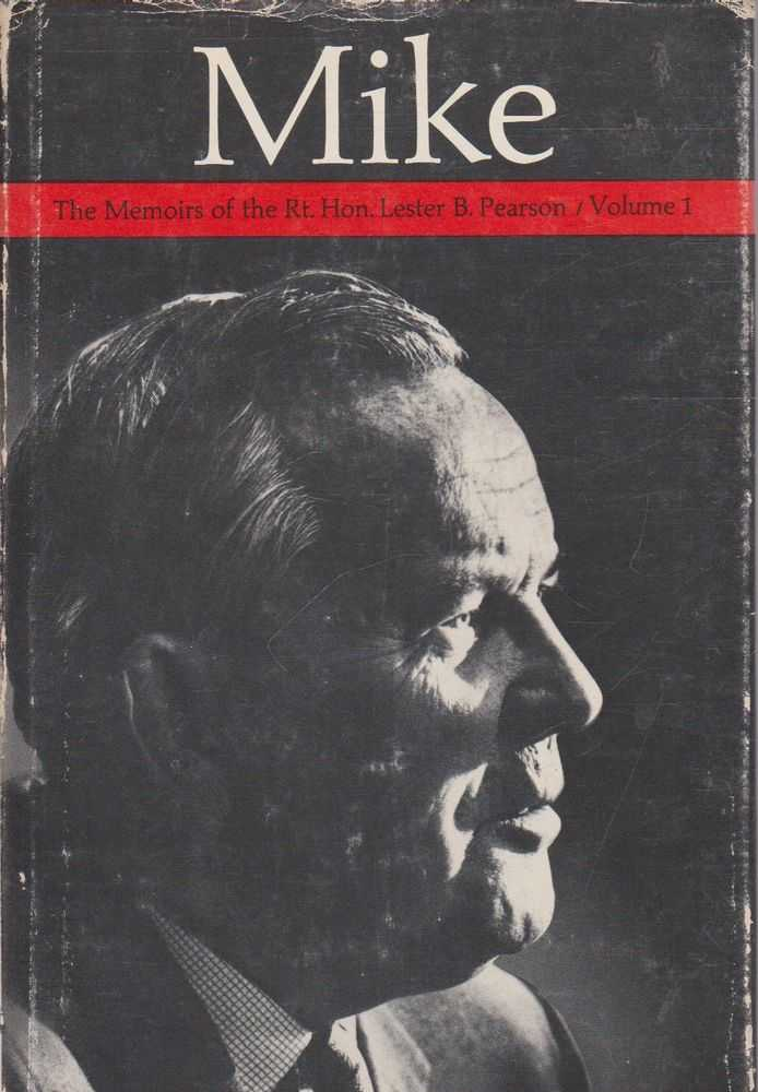 Mike - The Memoirs of the Right Honourable Lester B. Pearson - Volume 1 - 1897-1948, Lester B. Pearson