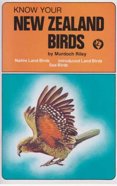 Image for Know Your New Zealand Birds: Native Land Birds, Introduced Land Birds, Sea Birds