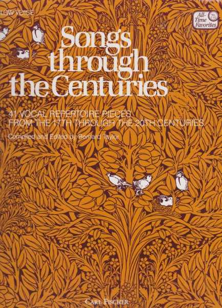 Songs Through The Centuries - 41 Vocal Repertoire Pieces From The 17th Through the 20th Centuries for Low Voice, Bernard Taylor [Compiled and Edited]