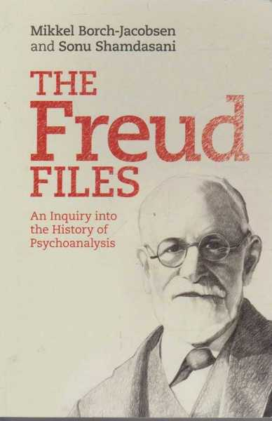 The Freud Files - An Inquiry into the History of Psychoanalysis, Mikkel Borch-Jacobson and Sonu Shamdasani