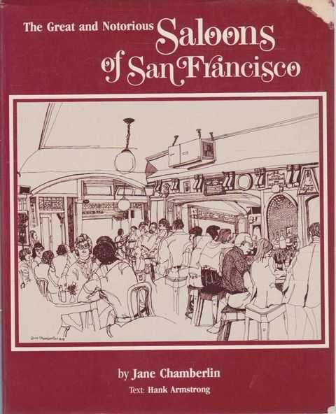 The Great and Notorious Saloons of San Francisco, Jane Chamberlin - Text by Hank Armstrong