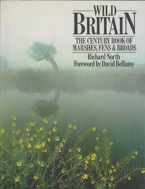 Wild Britain - The Century Book of Marshes, Fens & Broads, Richard North
