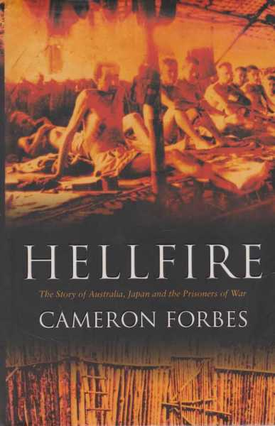 Hellfire - The Story Of Australia, Japan and the Prisoners of War, Cameron Forbes
