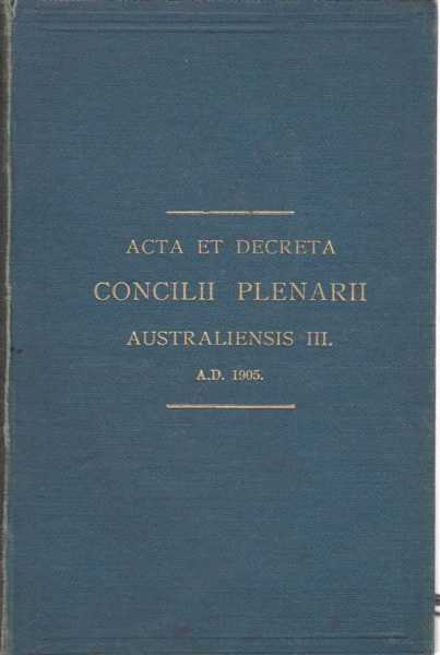 Acta et Decreta Concilii Plenarii Australiensis III. A.D. 1905 - A Sancta Sede Recognita, No Author Credited