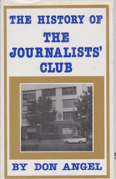 The History of the Journalists' Club Sydney - Founded 1939 - A Fond History, Don Angel