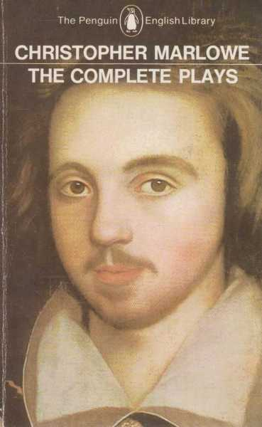 The Complete Plays: Didi, Queen of Cathage; Tamburlaine The Great; Doctor Faustus; The Jew of Malta; Edward The Second; The Massacre at Paris, Christopher Marlowe