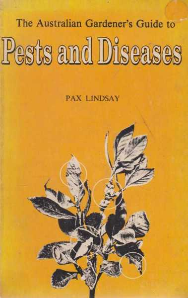 The Australian Gardener's Guide to Pests and Diseases, Pax Lindsay