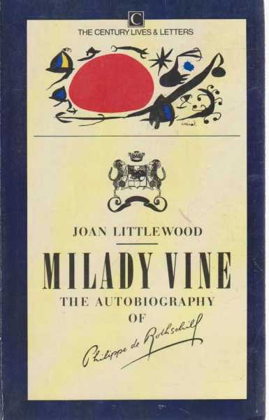 Milady Vine - The Autobigraphy Of Philippe de Rothchild, Joan Littlewood