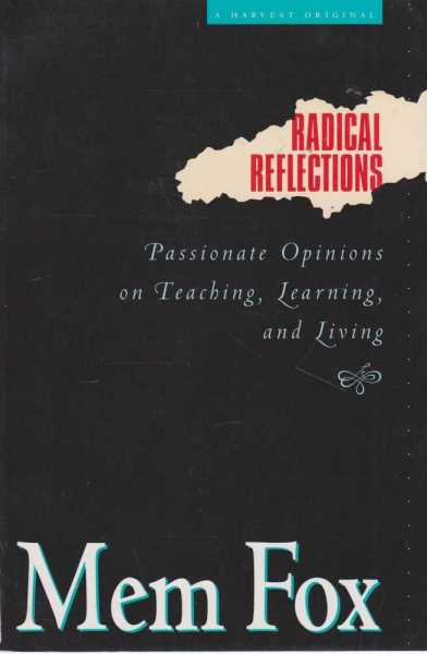 Radical Reflections - Passionate Opinions On Teaching, Learning and Living, Mem Fox