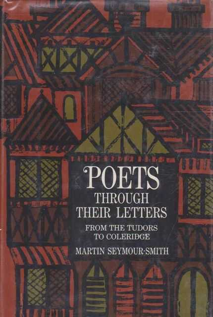 Poets Through Their Letters - From the Tudors to Coleridge, Martin Seymour-Smith