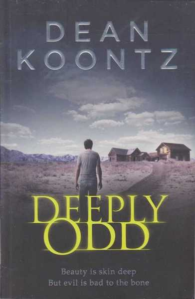 Deeply Odd - Beauty Is Skin Deep. But Evil Is Bad To The Bone, Dean Koontz