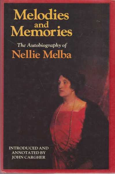 Melodies and Memories - The Autobiography of Nellie Melba, Nellie Melba