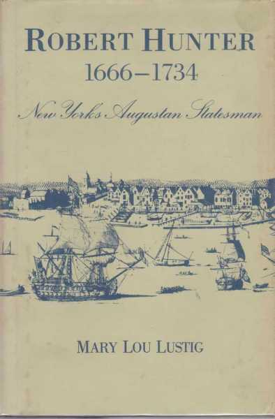 Robert Hunter 1666-1734 - New York's Augustan Stateman, Mary Lou Lustig