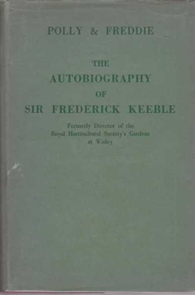 Polly and Freddie - The Autobiography of Sir Frederick Keeble, Sir F. W. Keeble