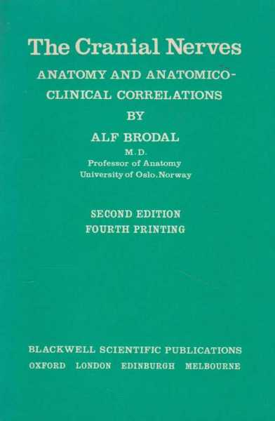 The Cranial Nerves - Anatomy and Anatomico-Clinical Correlations, Alf Brodal