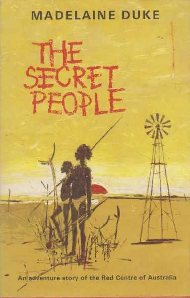 The Secret People - An adventure story of the Red Centre of Australia, Madelaine Duke