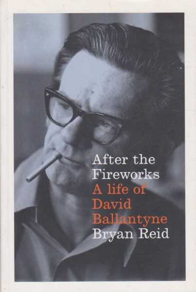 After The Fireworks - A Life Of David Ballantyne, Bryan Reid