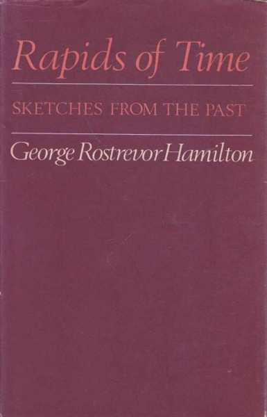 Rapids Of Time - Sketches From The Past, George Rostrevor Hamilton