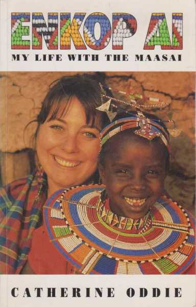Enkop Ai - My Life With The Maasai, Catherine Oddie