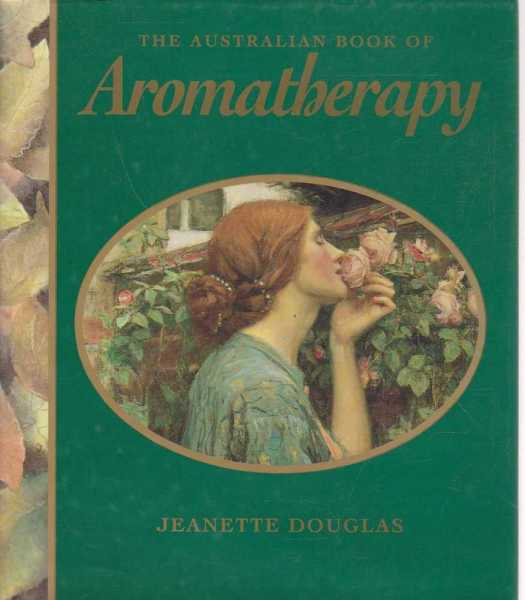 The Australian Book Of Aromatherapy, Jeanette Douglas