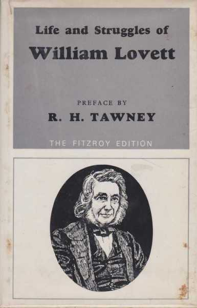 Life and Struggles of William Lovett - In His Pursuit of Bread, Knowledge and Freedom, with some short Account of the Different Associations he belonged to and of the Opinions he entertained [The Fitzroy Edition], William Lovett
