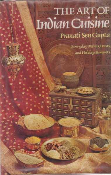 The Art of Indian Cuisine - Everyday Menus, Feats and Holiday Banquets, Pranati Sen Gupta