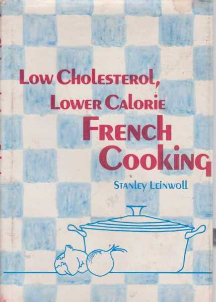 Low Cholesterol, Lower Calorie French Cooking, Stanley Leinwoll