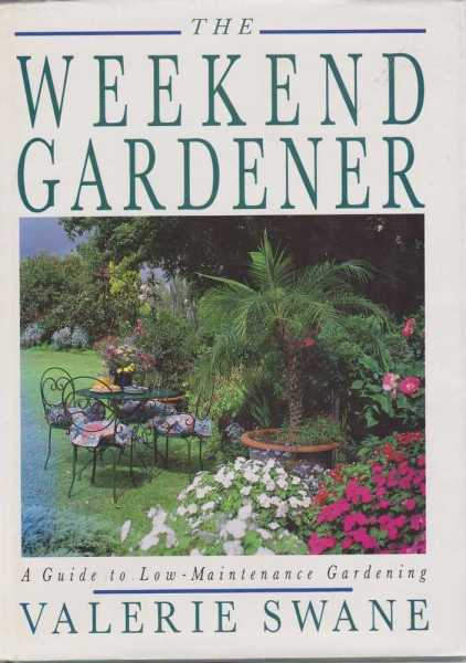 The Weekend Gardener - A Guide to Low-Maintenance Gardening, Valerie Swane