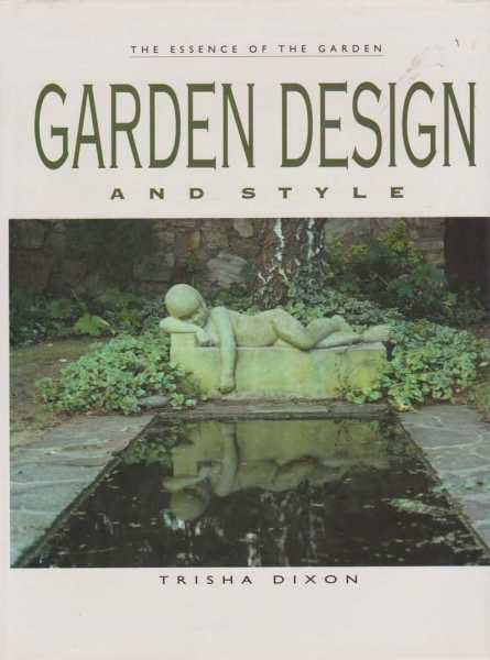 The Essence of the Garden: Garden Design and Style, Trisha Dixon