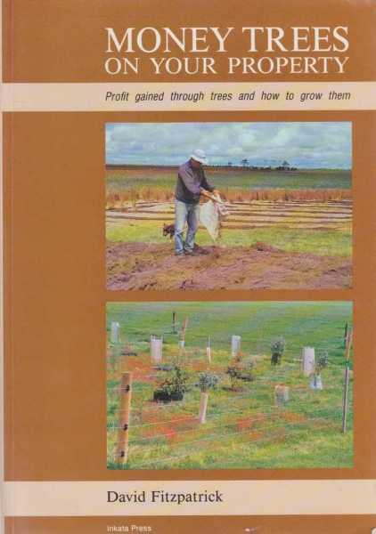 Money Trees On Your Property - Profit Gained Through Trees and How to Grow Them, David Fitzpatrick