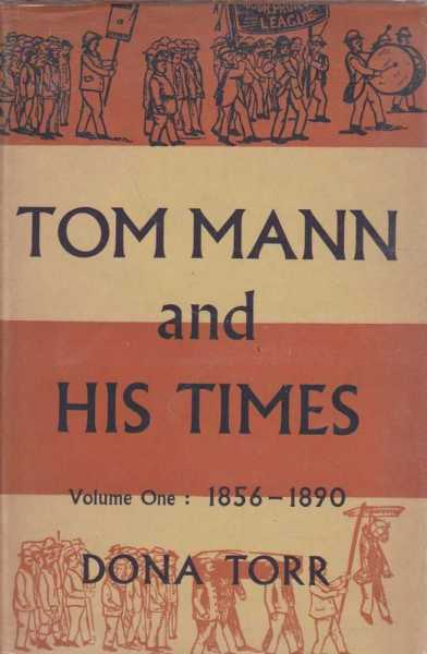 Tom Mann and His Times - Volume One: 1856 - 1890, Dona Torr