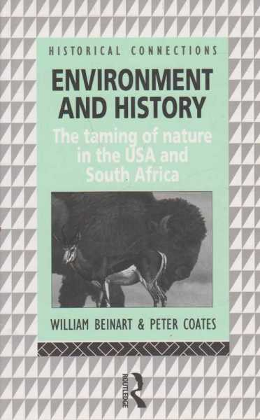 Environment and History - The Taming of Nature in the USA and South Africa, William Beinart & Peter Coates