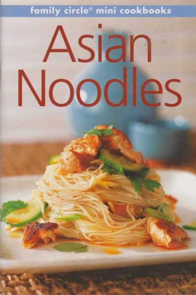 Asian Noodles [Family Circle Mini Cookbooks], Family Circle