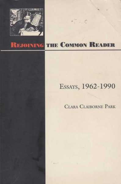 Rejoining The Common Reader - Essays 1962-1990, Clara Claiborne Park