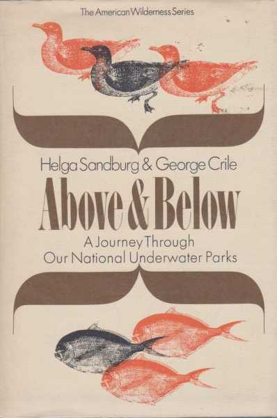 Above and Below - A Journey Through Our National Underwater Parks, Helga Sandburg & George Crile