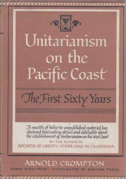 Unitarianism on the Pacific Coast - The First Sixty Years, Arnold Crompton