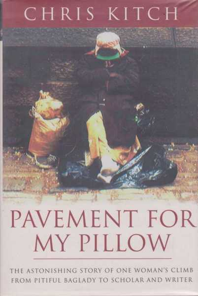 Pavement for my Pillow - The Astonishing Story of one Woman's Climb from Pitiful Baglady to Scholar and Writer, Chris Kitch