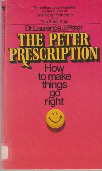 The Peter Prescription - How To Be Creative, Confident and Competent, Dr. Laurence J. Peter