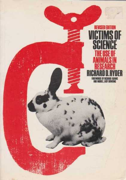 Victims of Science - The Use of Animals in Research, Richard D. Ryder