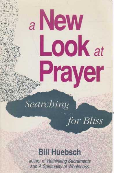 A New Look at Prayer - Seaching for Bliss, Bill Huebsch
