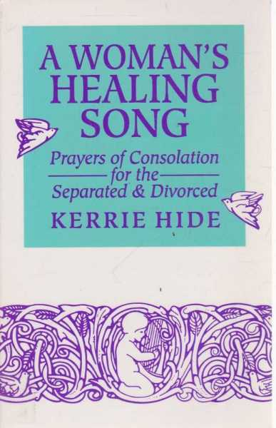 A Woman's Healing Song - Prayers of Consolation for the Separated & Divorced, Kerrie Hide