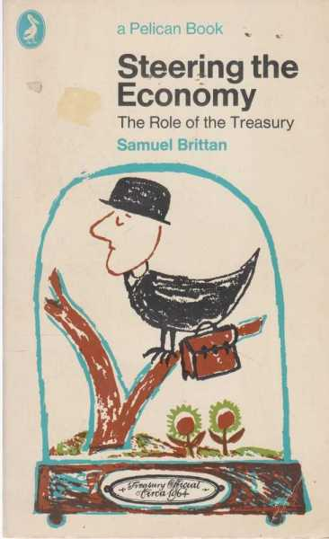 Steering The Economy - The Role Of The Treasury, Samuel Brittan