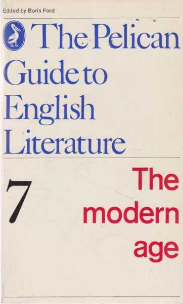 The Modern Age [The Pelican Guide to English Literature Vol 7], Boris Ford [Editor]