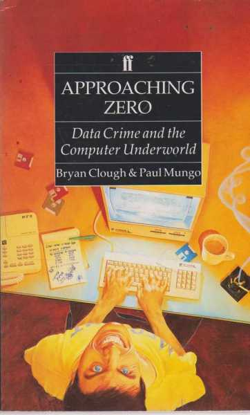 Approaching Zero - Data Crime and the Computer Underworld, Bryan Clough & Paul Mungo