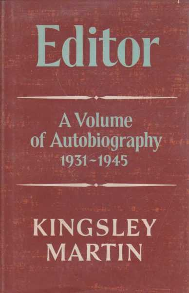 Editor - A Volume of Autobiography 1931-1945, Kingsley Martin